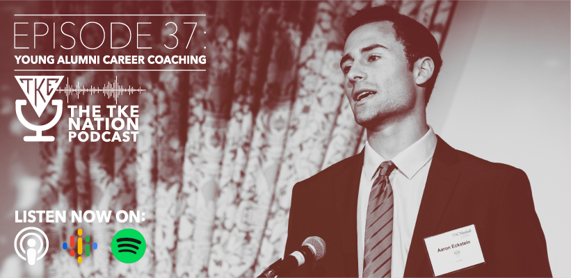 The TKE Nation Podcast: Ep37 - Young Alumni Career Coaching