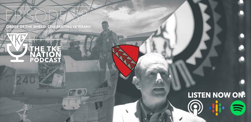 The TKE Nation Podcast: Ep38 - Order of the Shield: Celebrating Veterans