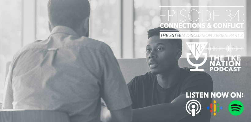 The TKE Nation Podcast: Ep34 - Connections & Conflict—Part 3 of the Esteem Discussion Series
