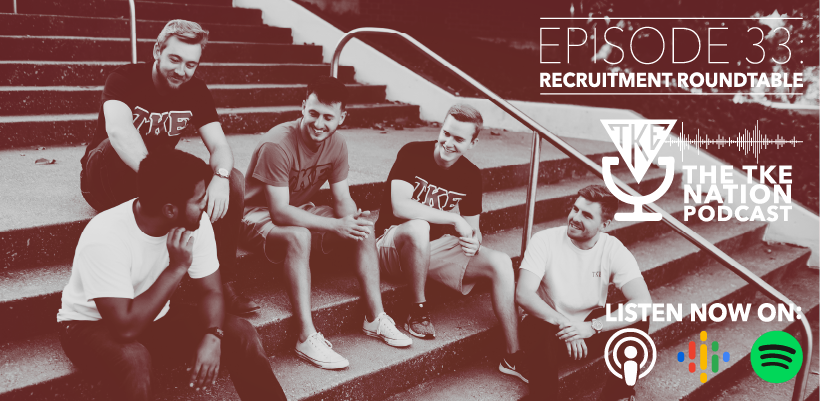 The TKE Nation Podcast: Ep. 33 — Recruitment Roundtable