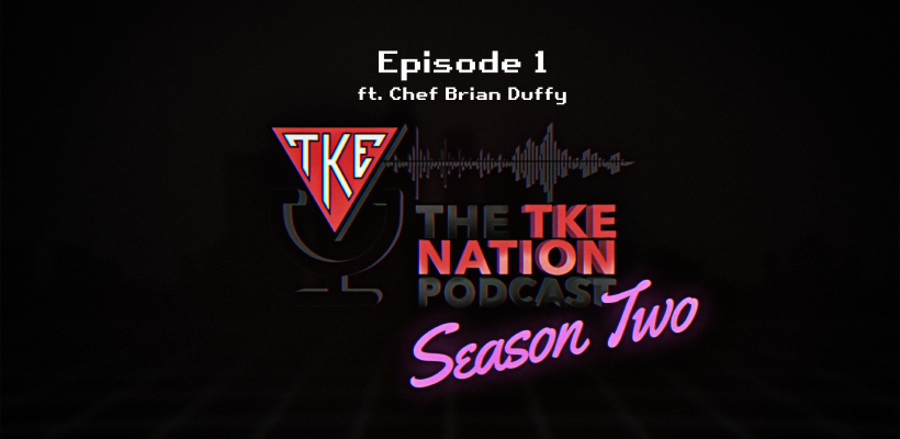 The TKE Nation Podcast | S2: E1 | Season Two: New Format, Two Hosts and Special Guest Chef Brian Duffy