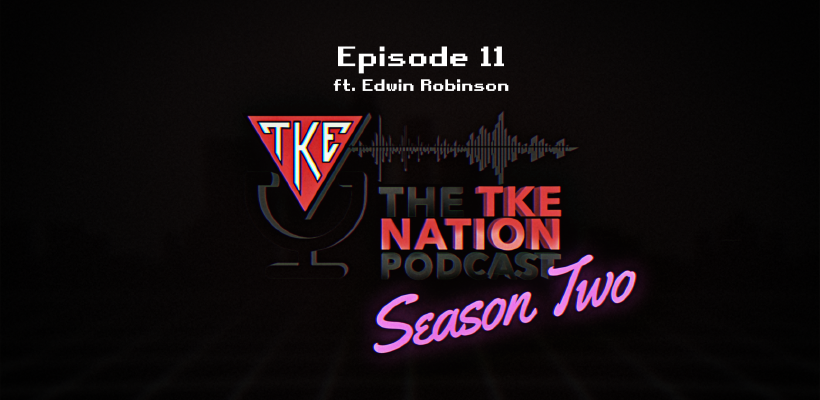The TKE Nation Podcast | S2: E11 | Ft. Edwin Robinson
