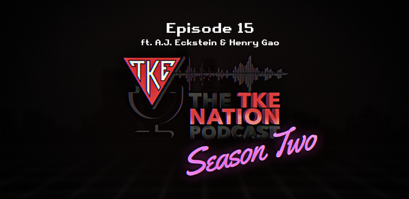 The TKE Nation Podcast | S2: E15 | Ft A.J. Eckstein & Henry Gao