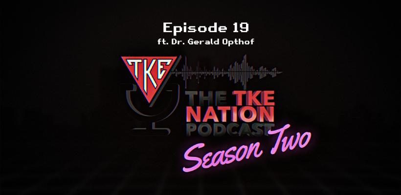 The TKE Nation Podcast | S2: E19 | Ft. Dr. Gerald Opthof