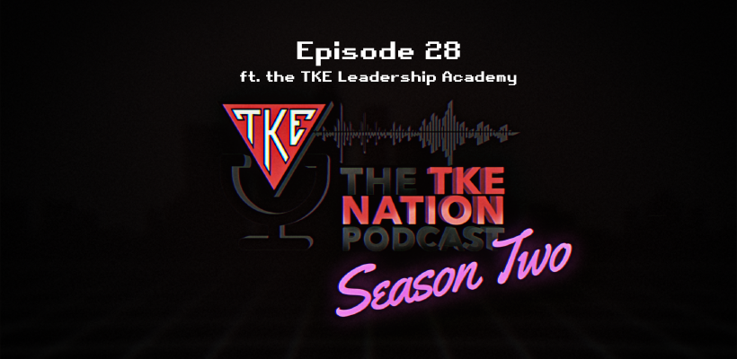 The TKE Nation Podcast | S2: E28 | Leadership Academy
