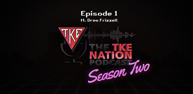 The TKE Nation Podcast | S2: E30 | Drew Frizzell