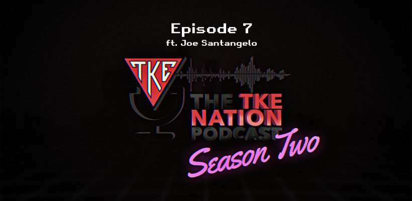 The TKE Nation Podcast | S2: E7 | Ft. Joe Santangelo;VaynerMedia