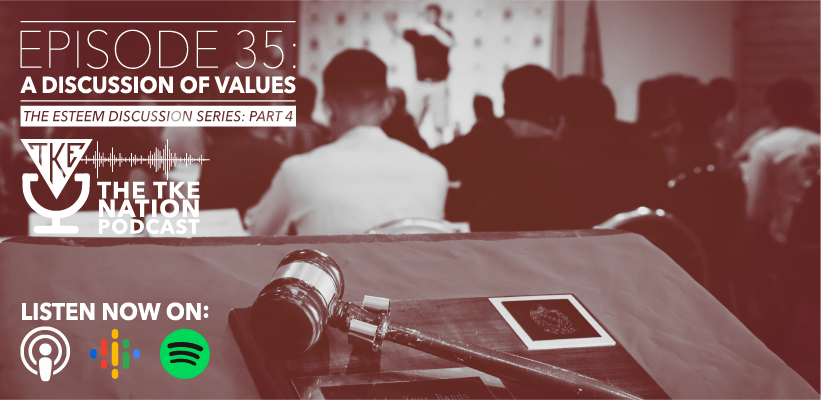 The TKE Nation Podcast: Ep35 - A Discussion of Values—Part 4 of the Esteem Discussion Series